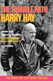 img - for The Trouble with Harry Hay: Founder of the Modern Gay Movement (Updated Edition) book / textbook / text book