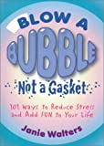 img - for Blow a Bubble, Not a Gasket: 101 Ways to Reduce Stress and Add Fun to Your Life book / textbook / text book