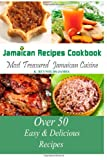 Jamaican Recipes Cookbook: Over 50 Most Treasured Jamaican Cuisine Cooking Recipes (Caribbean Recipes)