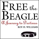 Free the Beagle: A Journey to Destinae (       UNABRIDGED) by Roy H. Williams, David Nevland, Peter Nevland Narrated by Joan Pearsall, Jake Williams