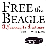 Free the Beagle: A Journey to Destinae | Roy H. Williams,David Nevland,Peter Nevland