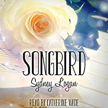 Songbird Audiobook by Sydney Logan Narrated by Catherine Wade