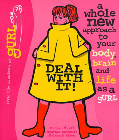 Deal with It!  A Whole New Approach to Your Body  Brain  and Life as a gURL