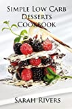 Delicious and Simple Low Carb Desserts Cookbook Quick & Easy Low Carb Dessert Recipes for the Whole Family