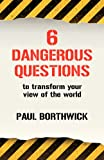 img - for Six Dangerous Questions to Transform Your View of the World book / textbook / text book