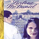 Until Angels Close My Eyes Audiobook by Lurlene McDaniel Narrated by Kate Forbes