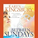 Between Sundays (       UNABRIDGED) by Karen Kingsbury Narrated by Kathy Garver