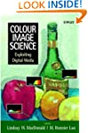 Colour Image Science: Exploiting Digi...