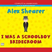 I Was a Schoolboy Bridegroom | [Alex Shearer]