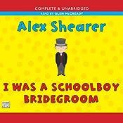 I Was a Schoolboy Bridegroom | [Alex Shearer]