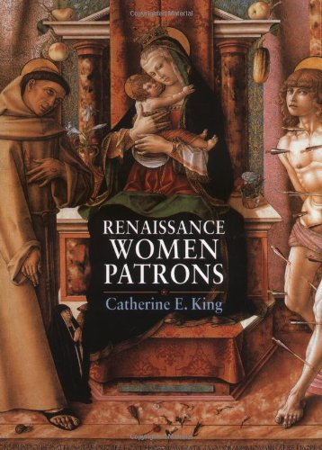 Renaissance Women Patrons: Wives and Widows in Italy, c.1300-c.1550