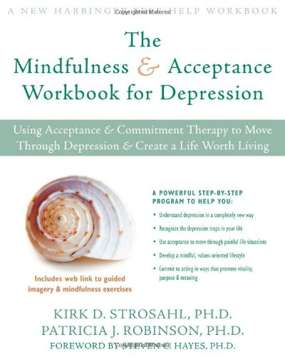 The Mindfulness And Acceptance Workbook For Depression: Using Acceptance And Commitment Therapy To Move Through Depression And Create A Life Worth Living (New Harbinger Self-Help Workbook)