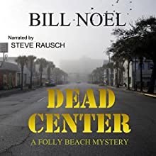 Dead Center: A Folly Beach Mystery | Livre audio Auteur(s) : Bill Noel Narrateur(s) : Steve Rausch