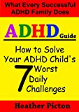 Image of How to solve your ADHD child's 7 worst daily challenges (Heather Picton's ADHD Guide Books Book 1)