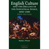 English Culture and the Decline of the Industrial Spirit, 1850-1980by Martin J. Wiener