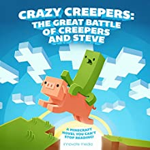 Crazy Creepers: The Great Battle of Creepers and Steve (       UNABRIDGED) by Innovate Media Narrated by Brandon Stevens