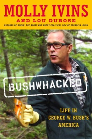 Bushwhacked: Life in George W. Bush's America, Molly Ivins, Lou Dubose