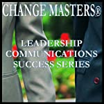 What the Pros Know: Mastering the Most Important Parts of Your Presentation | Change Masters Leadership Communications Success Series