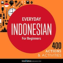 Everyday Indonesian for Beginners: 400 Daily Activities  by Innovative Language Learning Narrated by uncredited