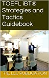 TOEFL iBT® Strategies and Tactics Guidebook