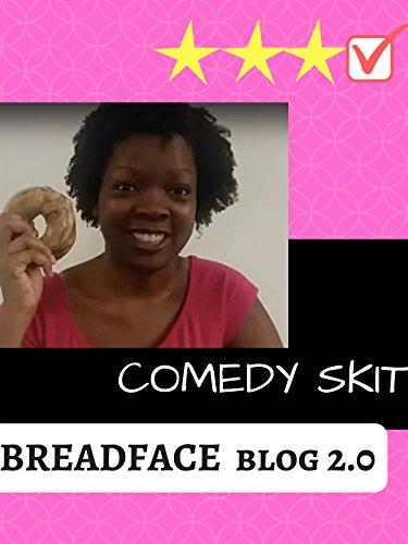 BreadFace Blog 2.0 Comedy Skit