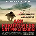 Ask Forgiveness Not Permission: The True Story of an Operation in Pakistan's Badlands Audiobook by Howard Leedham Narrated by Howard Leedham