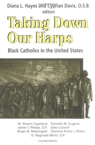 Taking Down Our Harps: Black Catholics in the United States