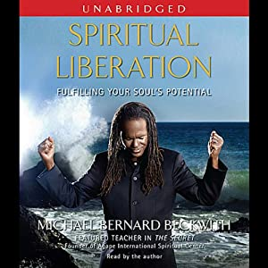 Spiritual Liberation: Fulfilling Your Soul's Potential | [Michael Bernard Beckwith]