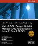 img - for Oracle Database 10g XML & SQL: Design, Build, & Manage XML Applications in Java, C, C++, & PL/SQL (Osborne ORACLE Press Series) book / textbook / text book