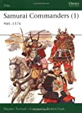 Samurai Commanders (1): 940-1576 (Elite) (1841767433) by Turnbull, Stephen