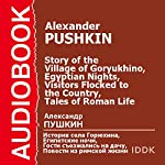 The Story of the Village of Goryukhino, Egyptian Nights, Visitors Flocked to the Country, Tales of Roman Life [Russian Edition] | Alexander Pushkin