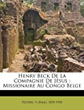 img - for Henry Beck de la Compagnie de J sus: missionaire au Congo Belge (French Edition) book / textbook / text book