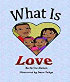 Children's Book: What is Love: A Kid Friendly Interpretation of 1 John 3:11, 16-18 & 1 Corinthians 13:1-8 & 13 for preschool and ages 6-8