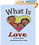 Children's Book: What is Love: A Kid Friendly Interpretation of 1 John 3:11, 16-18 & 1 Corinthians 13:1-8 & 13 for preschool and ages 6-8