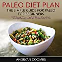 Paleo Diet Plan: The Simple Guide for Paleo for Beginners (       UNABRIDGED) by Andryan Coombs Narrated by Barbara H. Scott
