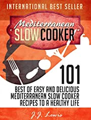 Mediterranean Slow Cooker: 101 Best of Easy and Delicious Mediterranean Slow Cooker Recipes to a Healthy Life