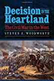 Decision in the Heartland: The Civil War in the West (0803236263) by Woodworth, Steven E.