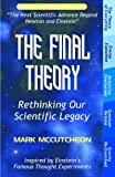 The Final Theory: Rethinking Our Scientific Legacy (Second Edition) by Mark McCutcheon