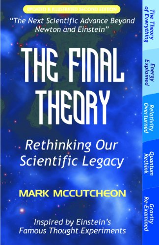 Mark McCutcheon - The Final Theory: Rethinking Our Scientific Legacy (Second Edition)