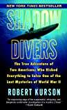 Shadow Divers: The True Adventure of Two Americans Who Risked Everything to Solve One of the Last Mysteries of World War II (1417675969) by Kurson, Robert