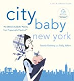 img - for City Baby New York 4th Edition: The Ultimate Guide for Parents, from Pregnancy to Preschool (City Baby New York: The Ultimate Guide for New York Parents) book / textbook / text book