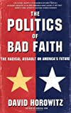The POLITICS OF BAD FAITH: The Radical Assault on America's Future (0684856794) by Horowitz, David