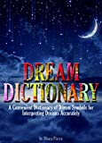 Dream Dictionary: A Convenient Dictionary of Dream Symbols for Interpreting Dreams Accurately
