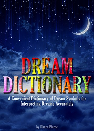 Dream Dictionary: A Convenient Dictionary of Dream Symbols for Interpreting Dreams Accurately PDF