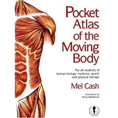 Pocket Atlas of the Moving Body Simple and clear, quick and portable reference for any manual therapist