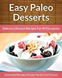 Paleo Desserts - Delicious Dessert Recipes For All Occasions (The Easy Recipe Book 30) (English Edition)