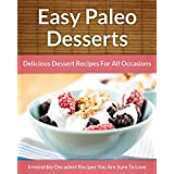 Paleo Desserts - Delicious Dessert Recipes For All Occasions (The Easy Recipe) ~ Scarlett Aphra