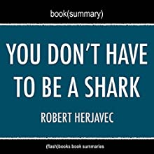 Book Summary: You Don't Have to Be a Shark: Creating Your Own Success by Robert Herjavec Audiobook by  FlashBooks Book Summaries Narrated by Dean Bokhari