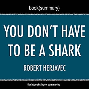 Book Summary: You Don't Have to Be a Shark: Creating Your Own Success by Robert Herjavec Audiobook