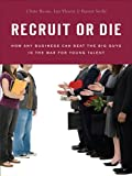 img - for Recruit or Die: How Any Business Can Beat the Big Guys in the War for YoungTalent book / textbook / text book